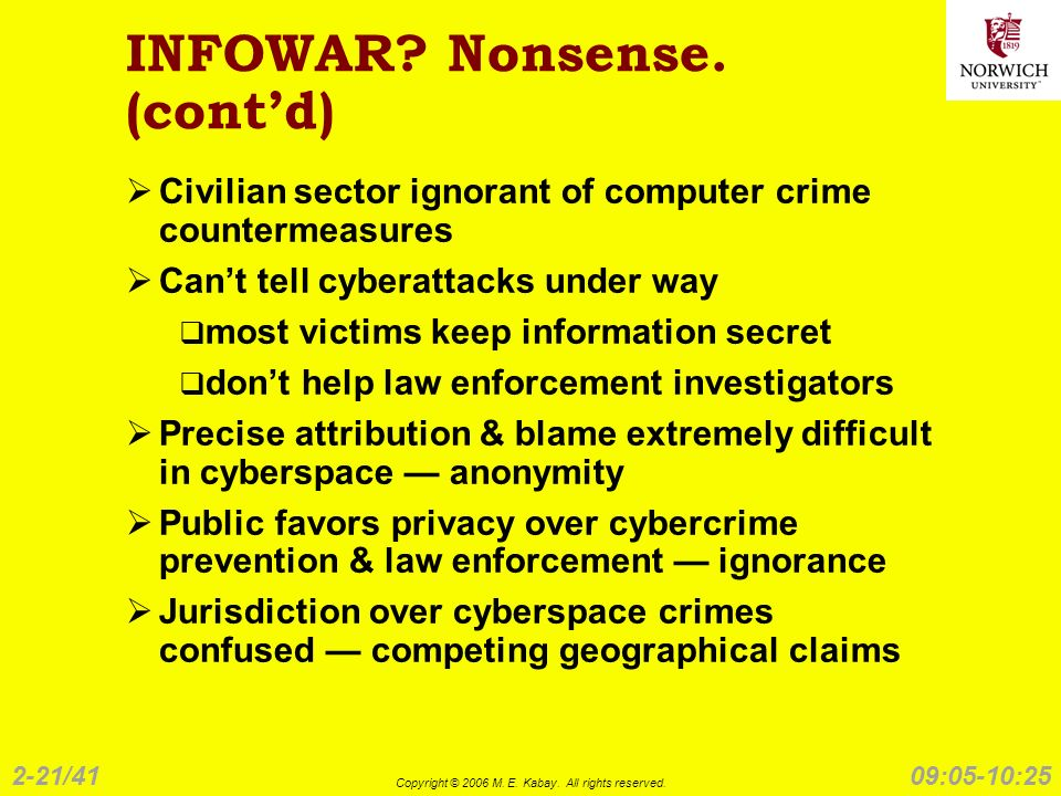 2-21/41 Copyright © 2006 M. E. Kabay. All rights reserved. 09:05-10:25 INFOWAR? Nonsense. (contd) Civilian sector ignorant of computer crime counterme
