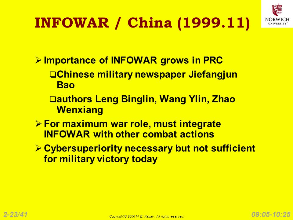 2-23/41 Copyright © 2006 M. E. Kabay. All rights reserved. 09:05-10:25 INFOWAR / China (1999.11) Importance of INFOWAR grows in PRC Chinese military n