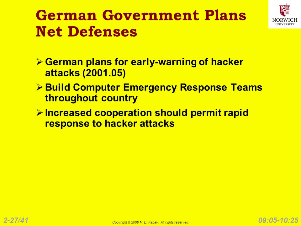 2-27/41 Copyright © 2006 M. E. Kabay. All rights reserved. 09:05-10:25 German Government Plans Net Defenses German plans for early-warning of hacker a
