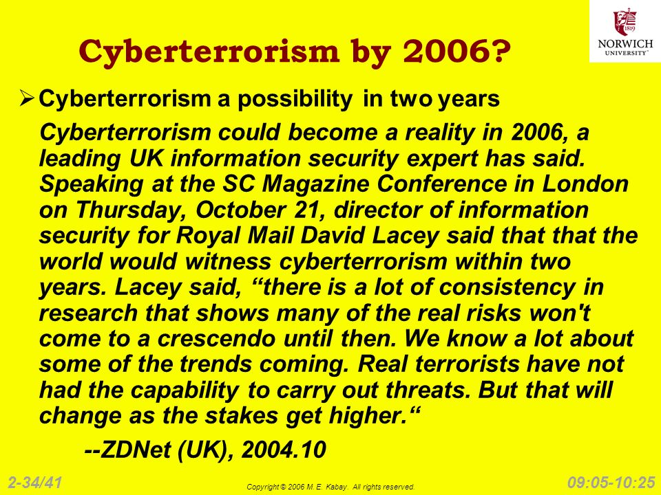 2-34/41 Copyright © 2006 M. E. Kabay. All rights reserved. 09:05-10:25 Cyberterrorism by 2006? Cyberterrorism a possibility in two years Cyberterroris