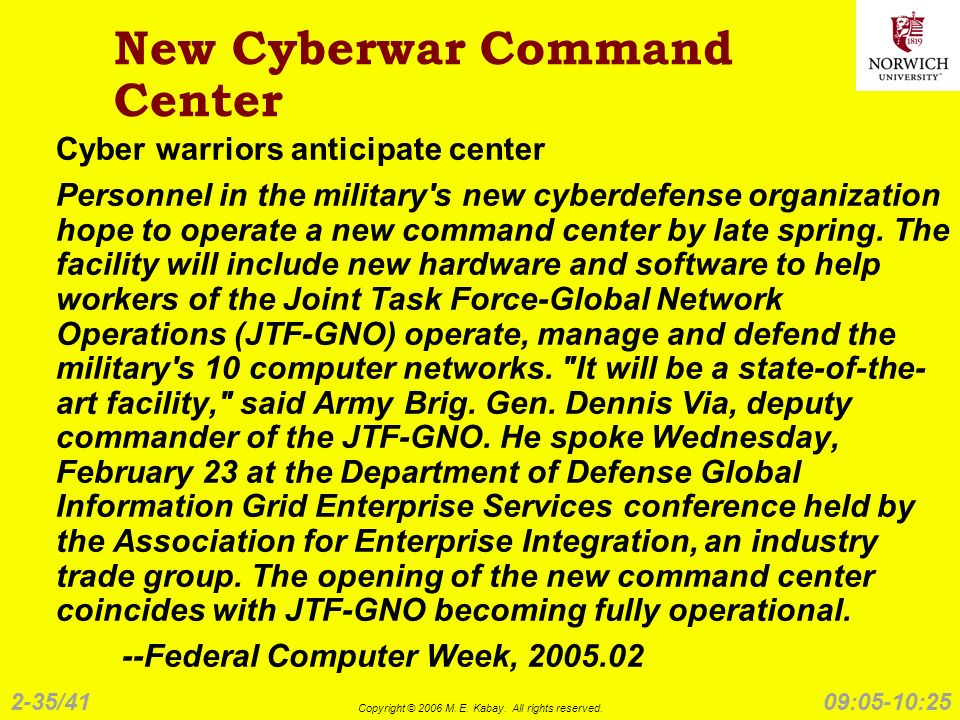 2-35/41 Copyright © 2006 M. E. Kabay. All rights reserved. 09:05-10:25 New Cyberwar Command Center Cyber warriors anticipate center Personnel in the m