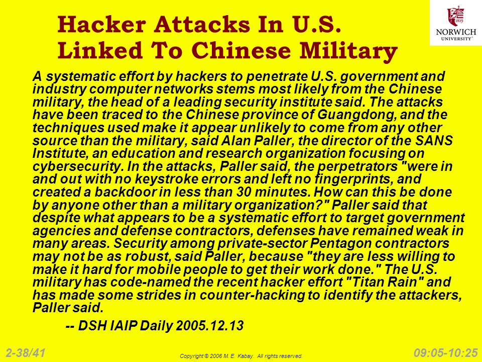 2-38/41 Copyright © 2006 M. E. Kabay. All rights reserved. 09:05-10:25 Hacker Attacks In U.S. Linked To Chinese Military A systematic effort by hacker