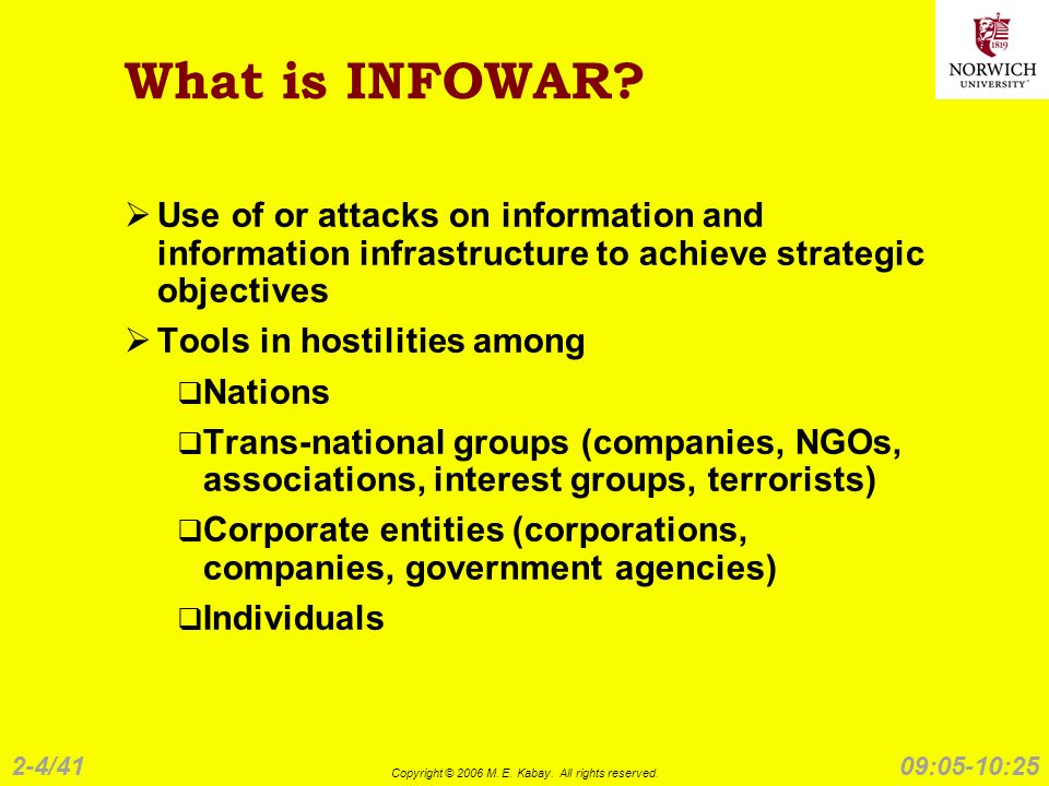 2-4/41 Copyright © 2006 M. E. Kabay. All rights reserved. 09:05-10:25 What is INFOWAR? Use of or attacks on information and information infrastructure