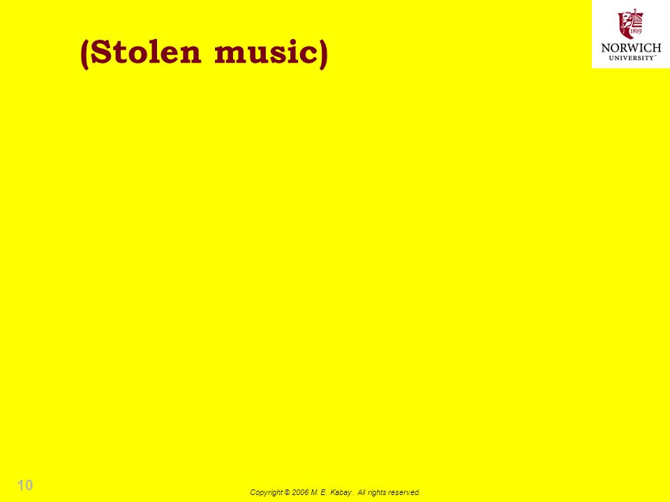 10 Copyright © 2006 M. E. Kabay. All rights reserved. (Stolen music)