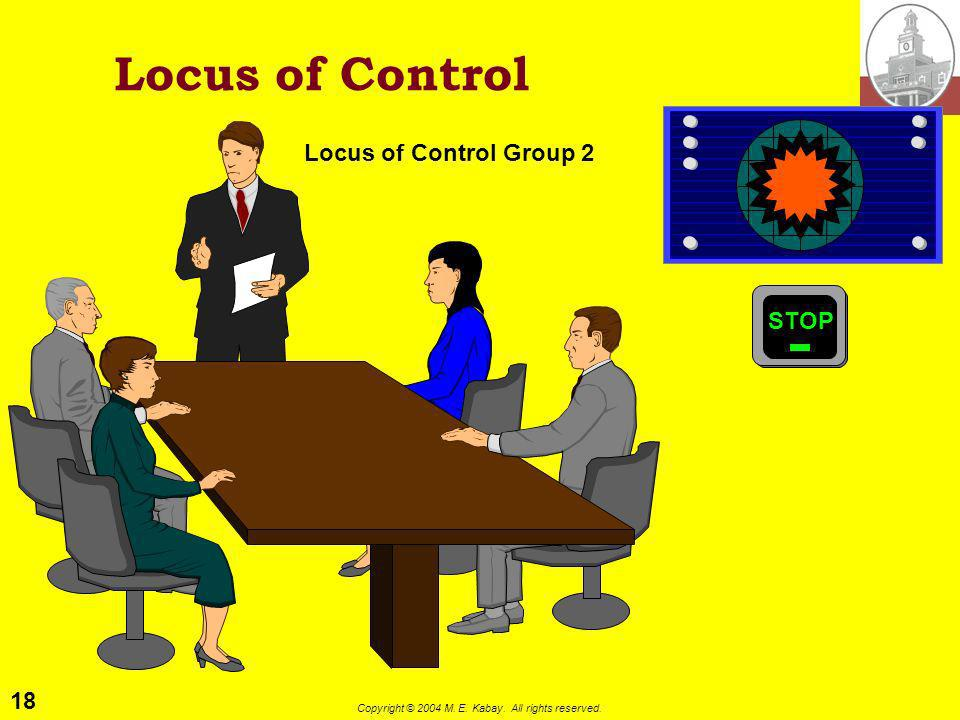 17 Copyright © 2004 M. E. Kabay. All rights reserved. Locus of Control Locus of Control Group 1