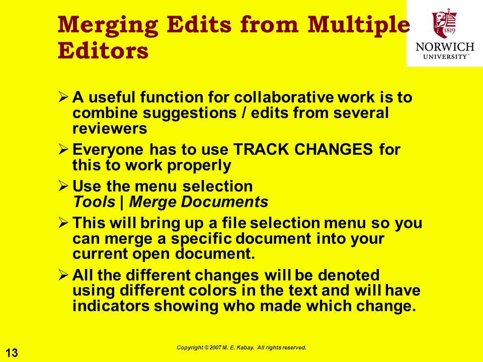 13 Copyright © 2007 M. E. Kabay. All rights reserved. Merging Edits from Multiple Editors A useful function for collaborative work is to combine sugge