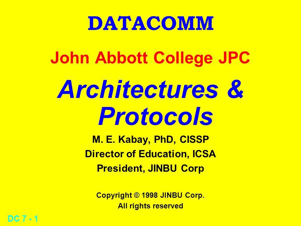 DC 7 - 1 DATACOMM John Abbott College JPC Architectures & Protocols M.