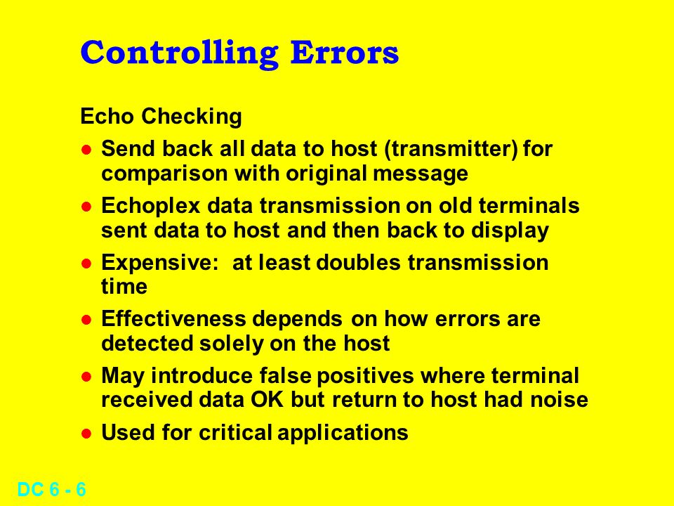 DC 6 - 5 Controlling Errors l Echo Checking l Parity Checking l Cyclical Parity l Hamming Code l Checksums l Cyclical Redundancy Check