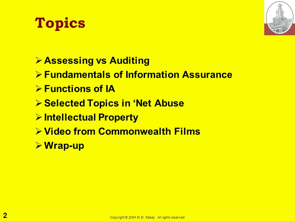 Assessing & Auditing Internet Usage Policies Presented to the Institute of Internal Auditors 13 April 2004 M. E. Kabay, PhD, CISSP Associate Professor