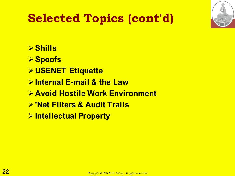 21 Copyright © 2004 M. E. Kabay. All rights reserved. Selected Topics in Net Abuse Selling Products and Services Netiquette for Beginners Marketing on