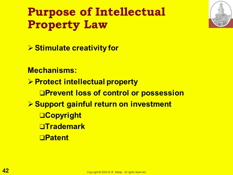 41 Copyright © 2004 M. E. Kabay. All rights reserved. Intellectual Property I: Fundamentals Purpose Subject Matter What is Protected by Copyright? For