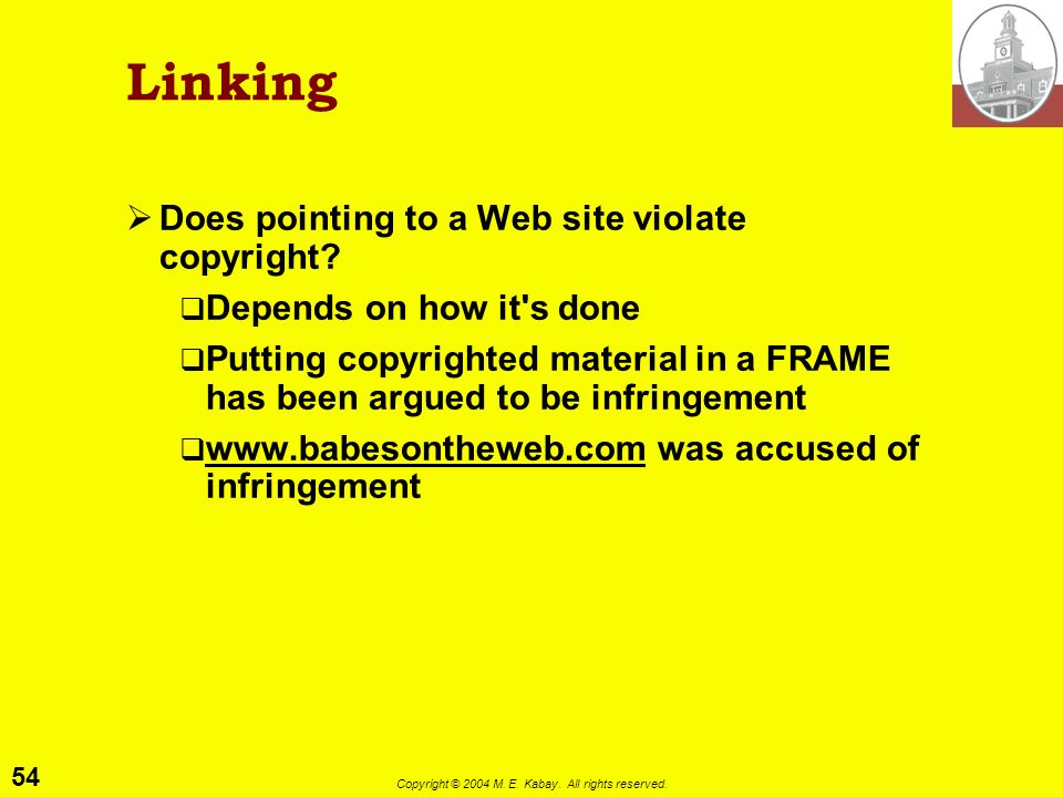 53 Copyright © 2004 M. E. Kabay. All rights reserved. HTML Does borrowing HTML source code constitute infringement? In theory yes In practice, no