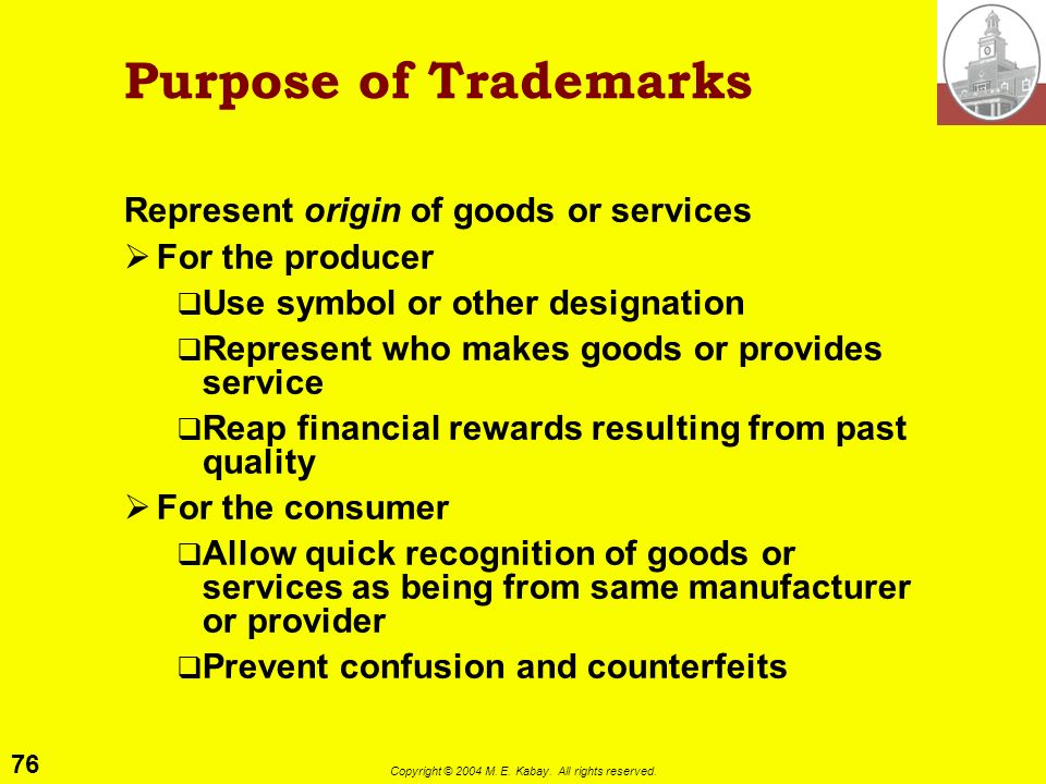 75 Copyright © 2004 M. E. Kabay. All rights reserved. Trademarks Purpose Definition and Types Classes of Marks Application and Exceptions to Grant Nat