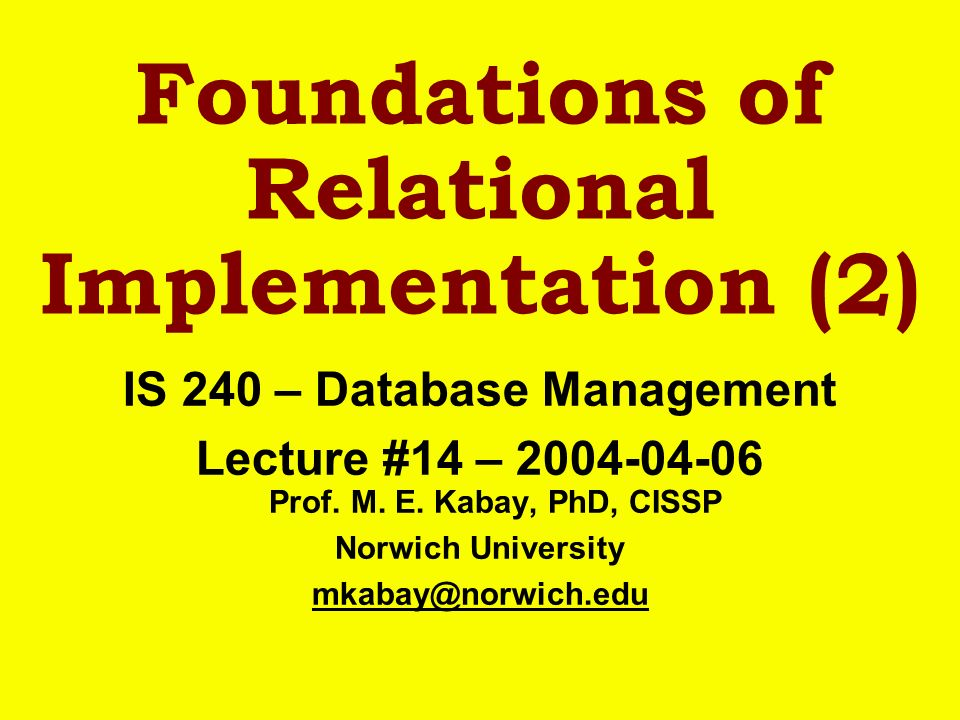 Foundations of Relational Implementation (2) IS 240 – Database Management Lecture #14 – 2004-04-06 Prof.
