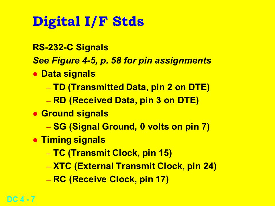 DC 4 - 7 Digital I/F Stds RS-232-C Signals See Figure 4-5, p. 58 for pin assignments l Data signals – TD (Transmitted Data, pin 2 on DTE) – RD (Receiv