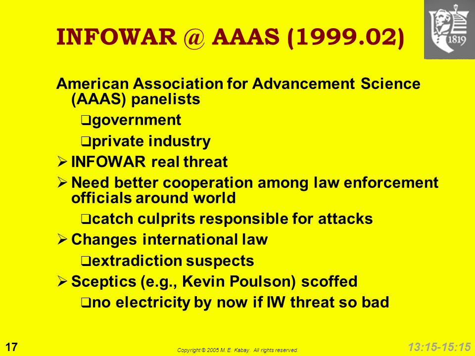 17 Copyright © 2005 M. E. Kabay. All rights reserved. 13:15-15:15 INFOWAR @ AAAS (1999.02) American Association for Advancement Science (AAAS) panelis