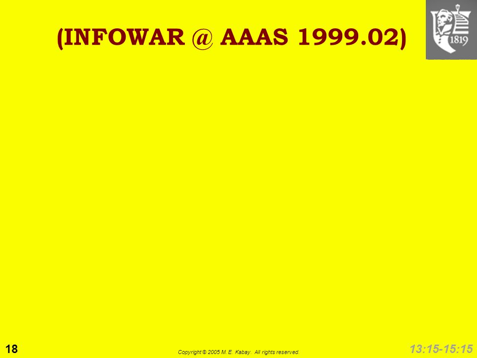 18 Copyright © 2005 M. E. Kabay. All rights reserved. 13:15-15:15 (INFOWAR @ AAAS 1999.02)
