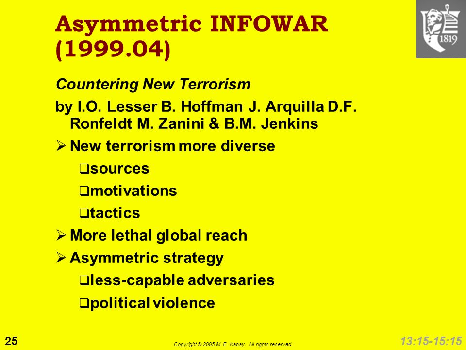 25 Copyright © 2005 M. E. Kabay. All rights reserved. 13:15-15:15 Asymmetric INFOWAR (1999.04) Countering New Terrorism by I.O. Lesser B. Hoffman J. A
