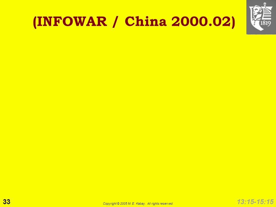 33 Copyright © 2005 M. E. Kabay. All rights reserved. 13:15-15:15 (INFOWAR / China 2000.02)