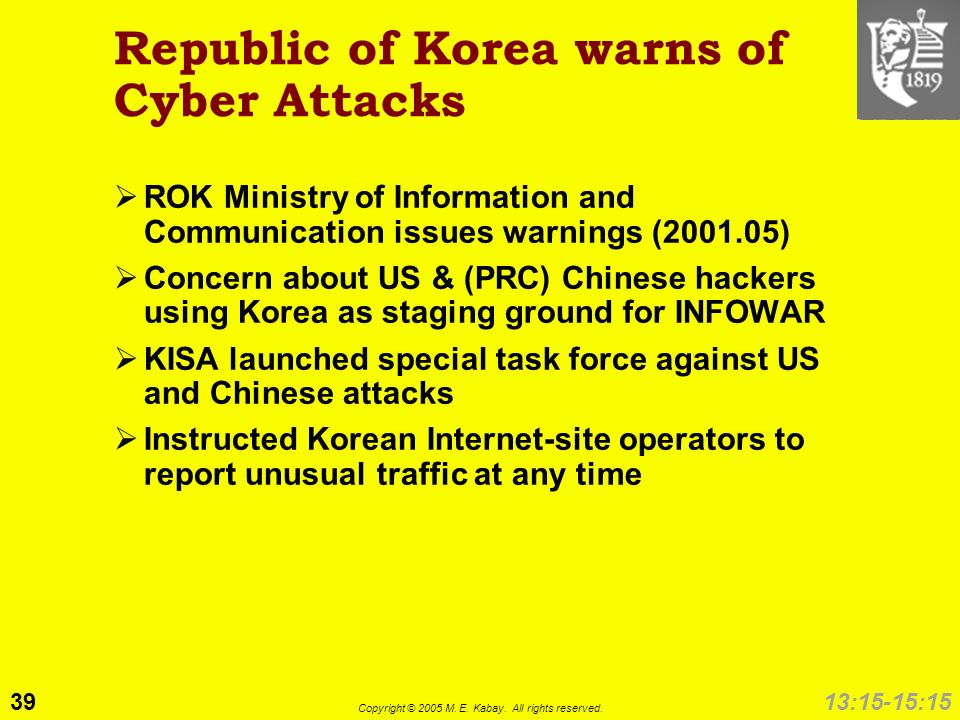39 Copyright © 2005 M. E. Kabay. All rights reserved. 13:15-15:15 Republic of Korea warns of Cyber Attacks ROK Ministry of Information and Communicati