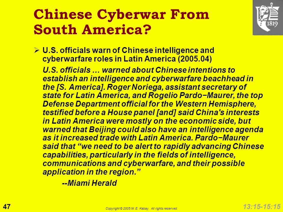 47 Copyright © 2005 M. E. Kabay. All rights reserved. 13:15-15:15 Chinese Cyberwar From South America? U.S. officials warn of Chinese intelligence and