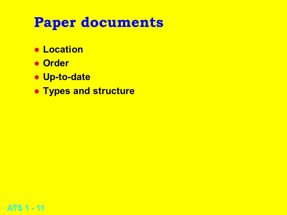ATS 1 - 11 Paper documents l Location l Order l Up-to-date l Types and structure