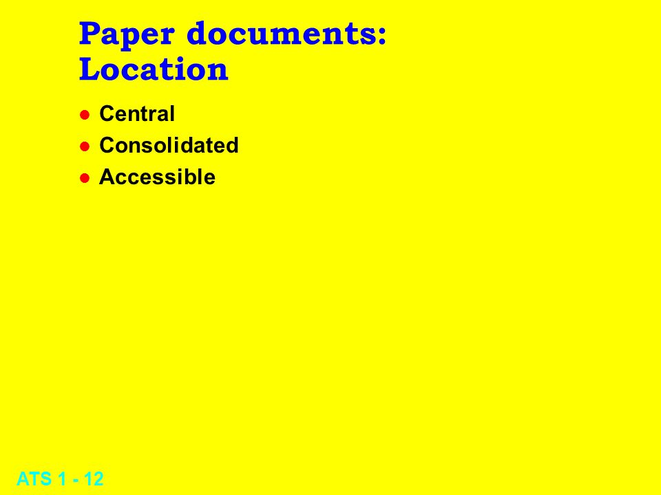ATS 1 - 12 Paper documents: Location l Central l Consolidated l Accessible