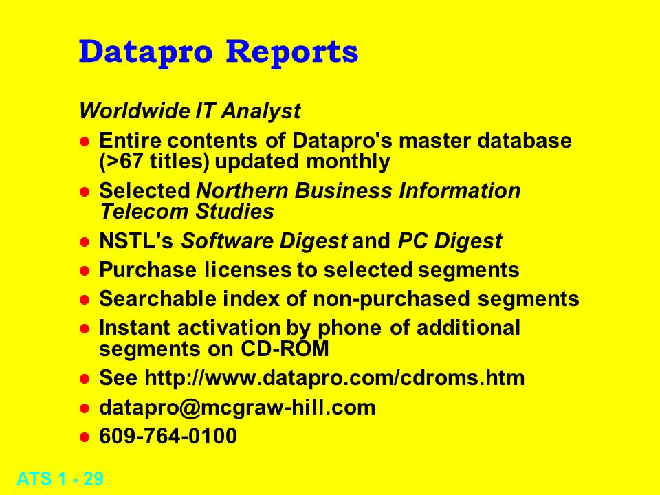 ATS 1 - 29 Datapro Reports Worldwide IT Analyst l Entire contents of Datapro's master database (>67 titles) updated monthly l Selected Northern Busine