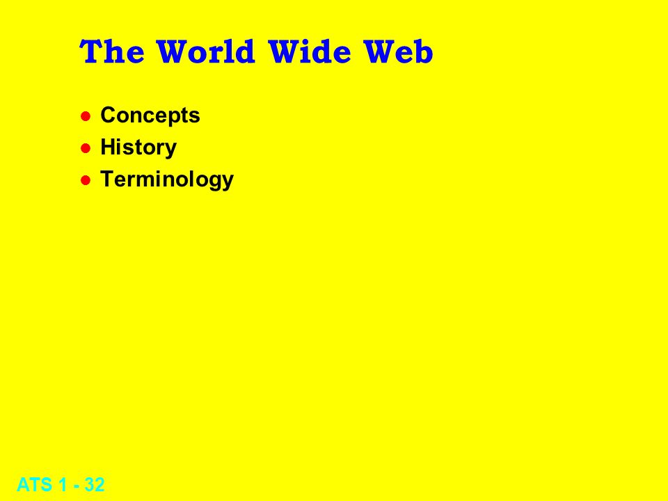 ATS 1 - 32 The World Wide Web l Concepts l History l Terminology