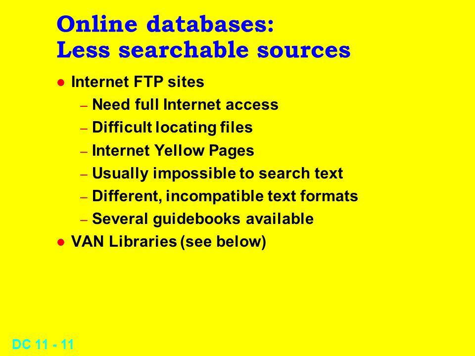 DC 11 - 10 Online databases: News clippings l Select newswires l Define keywords l Scan daily l Expect false-positives l Download best
