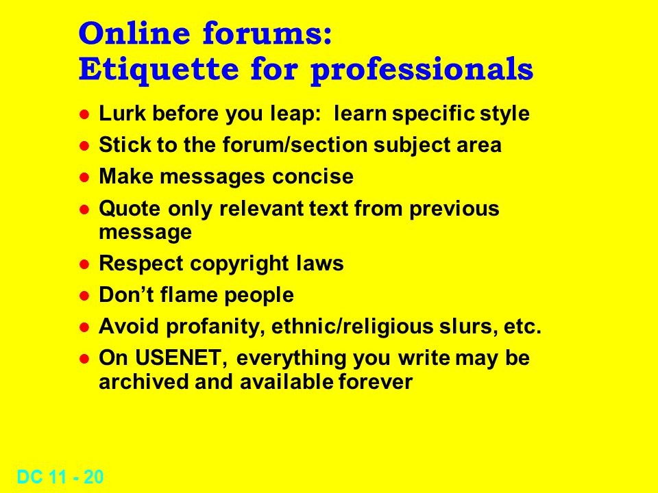 DC 11 - 19 Online forums: Messages l News announcements from sysops l Sections by topic l Messages include subject line l Post and read public or priv