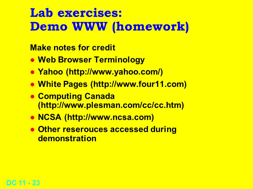 DC 11 - 22 Lab exercises: Demonstration of Usenet (homework) Make notes for credit on following demonstration l Domains l Finding a newsgroup l Newsgroup styles