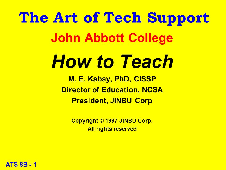 ATS 8B - 1 The Art of Tech Support John Abbott College How to Teach M.