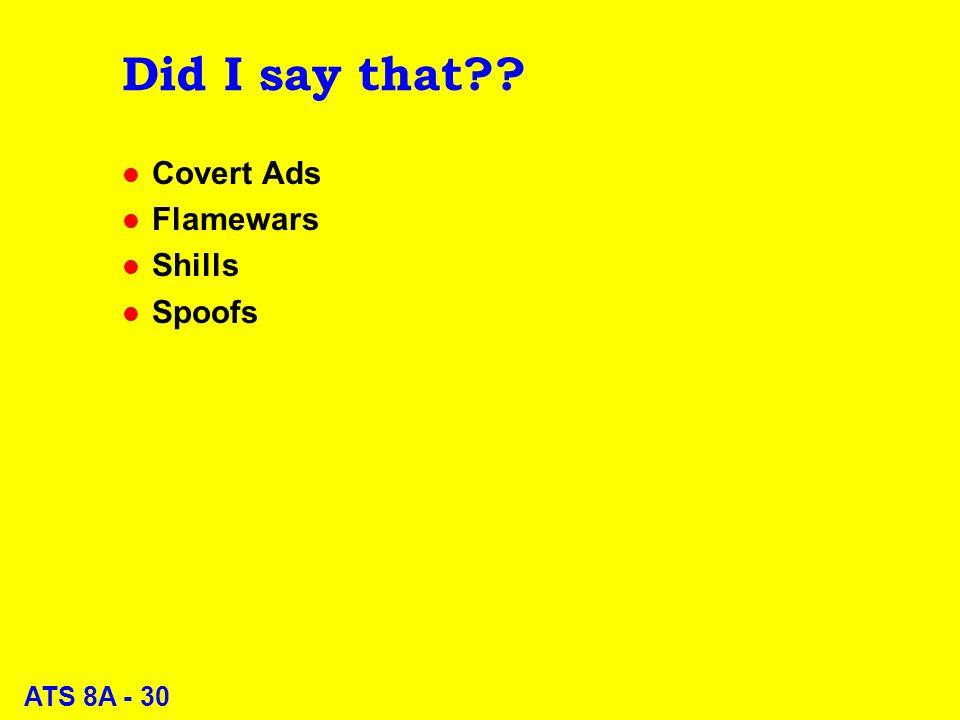 ATS 8A - 30 Did I say that l Covert Ads l Flamewars l Shills l Spoofs