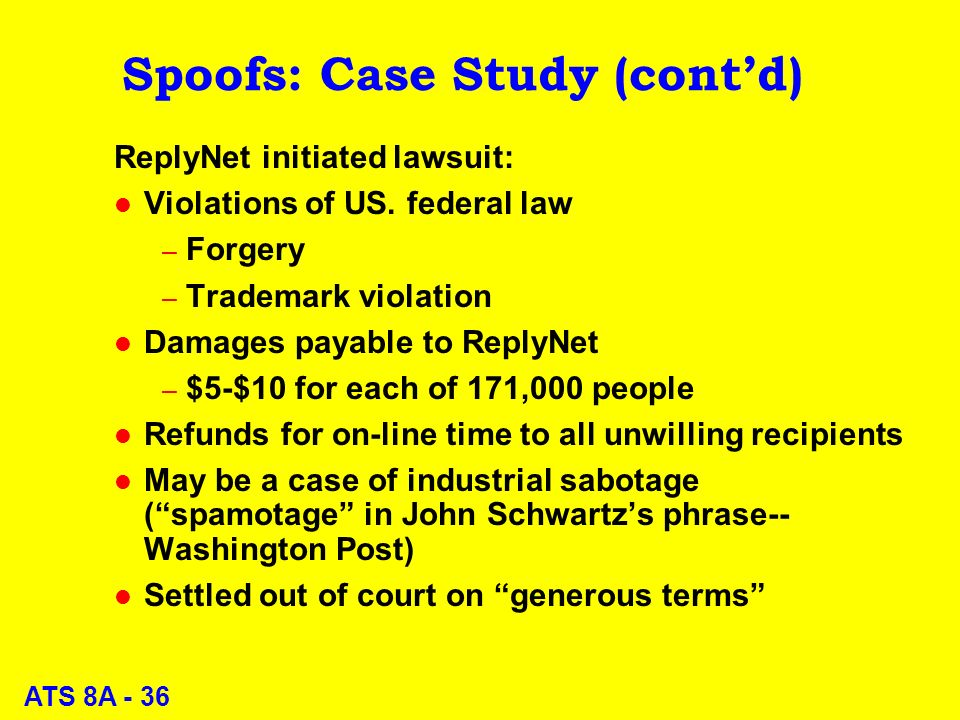 ATS 8A - 36 Spoofs: Case Study (contd) ReplyNet initiated lawsuit: l Violations of US.