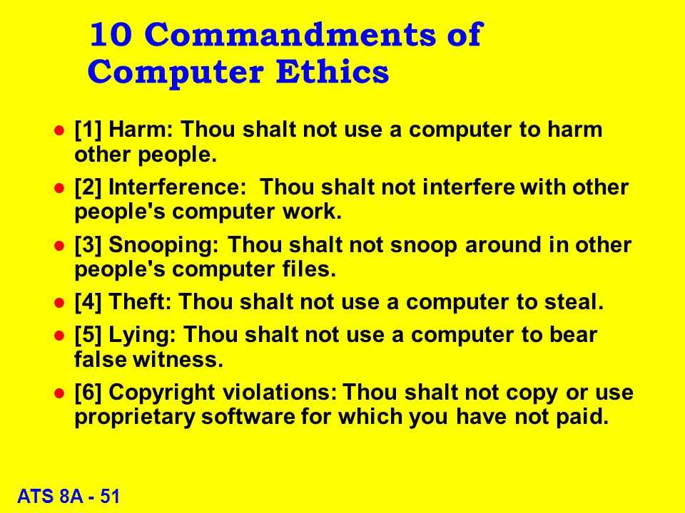 ATS 8A Commandments of Computer Ethics l [1] Harm: Thou shalt not use a computer to harm other people.