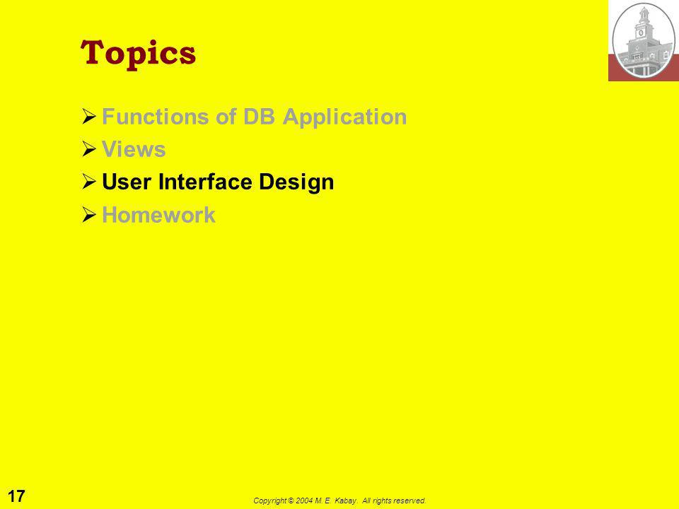 17 Copyright © 2004 M. E. Kabay. All rights reserved. Topics Functions of DB Application Views User Interface Design Homework
