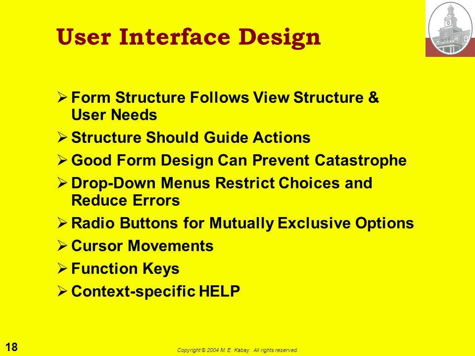 18 Copyright © 2004 M. E. Kabay. All rights reserved. User Interface Design Form Structure Follows View Structure & User Needs Structure Should Guide