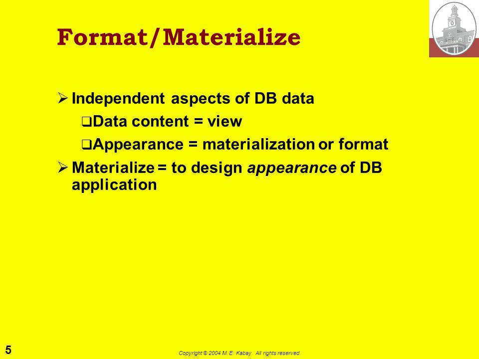 5 Copyright © 2004 M. E. Kabay. All rights reserved. Format/Materialize Independent aspects of DB data Data content = view Appearance = materializatio