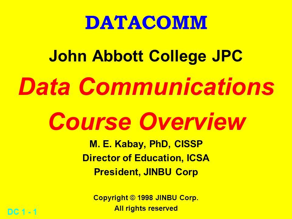 DC 1 - 1 DATACOMM John Abbott College JPC Data Communications Course Overview M.