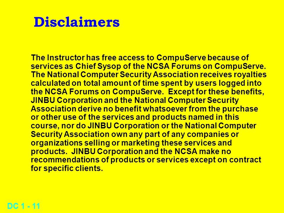 DC 1 - 11 Disclaimers The Instructor has free access to CompuServe because of services as Chief Sysop of the NCSA Forums on CompuServe.