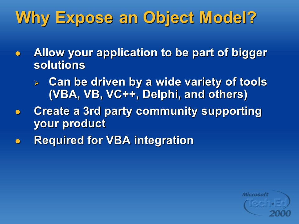 Why Expose an Object Model? Allow your application to be part of bigger solutions Allow your application to be part of bigger solutions Can be driven