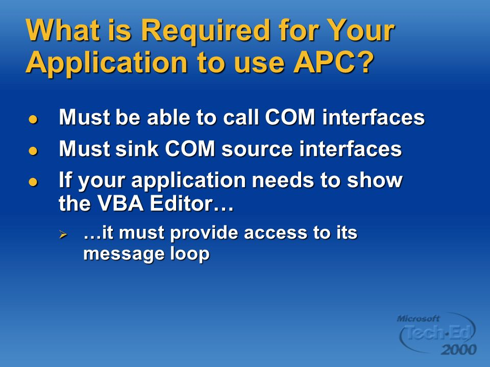 What is Required for Your Application to use APC? Must be able to call COM interfaces Must be able to call COM interfaces Must sink COM source interfa