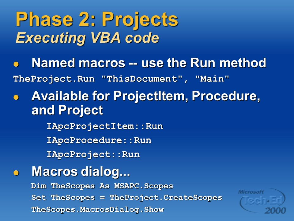 Phase 2: Projects Executing VBA code Named macros -- use the Run method Named macros -- use the Run method TheProject.Run
