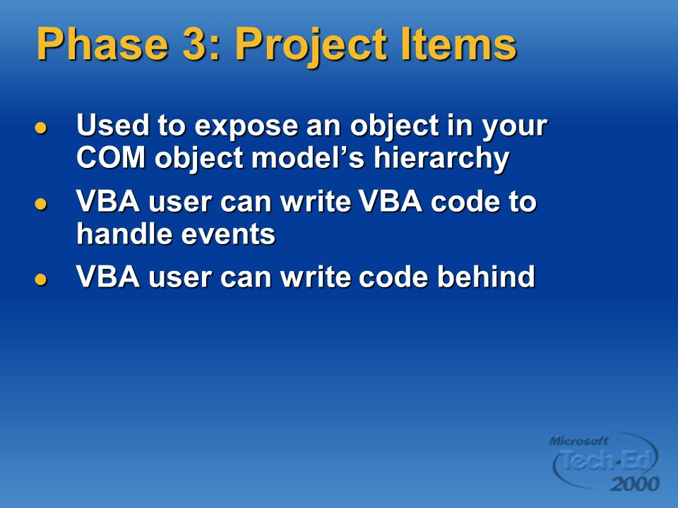 Phase 3: Project Items Used to expose an object in your COM object models hierarchy Used to expose an object in your COM object models hierarchy VBA u