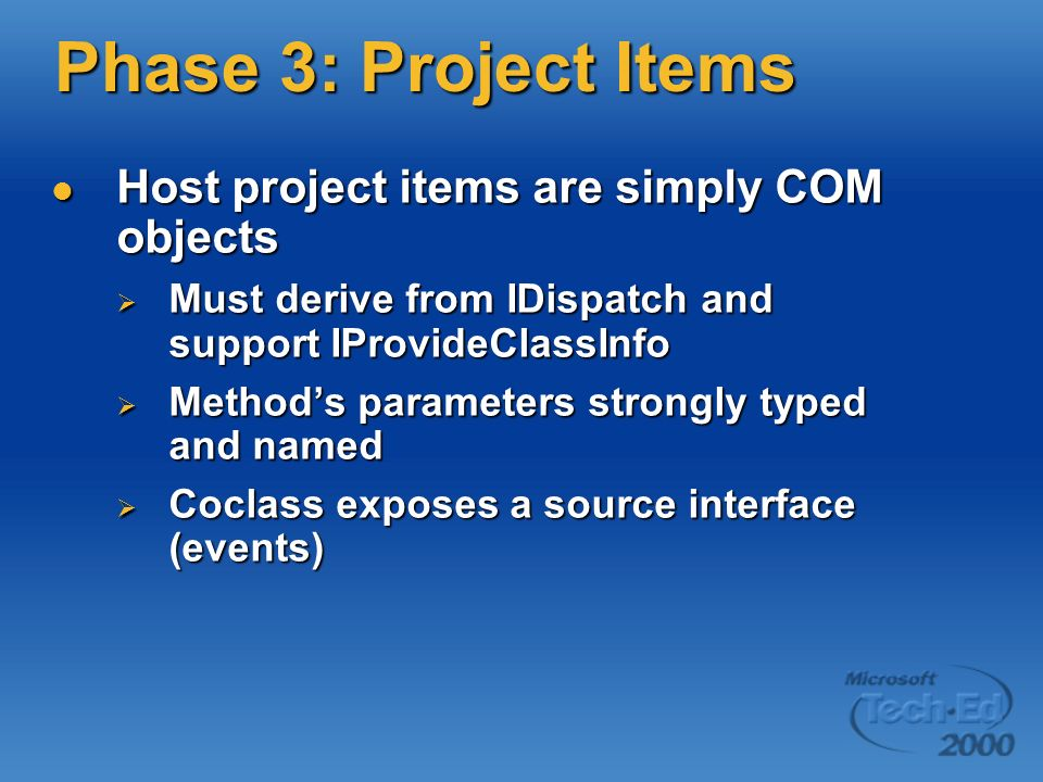 Phase 3: Project Items Host project items are simply COM objects Host project items are simply COM objects Must derive from IDispatch and support IPro