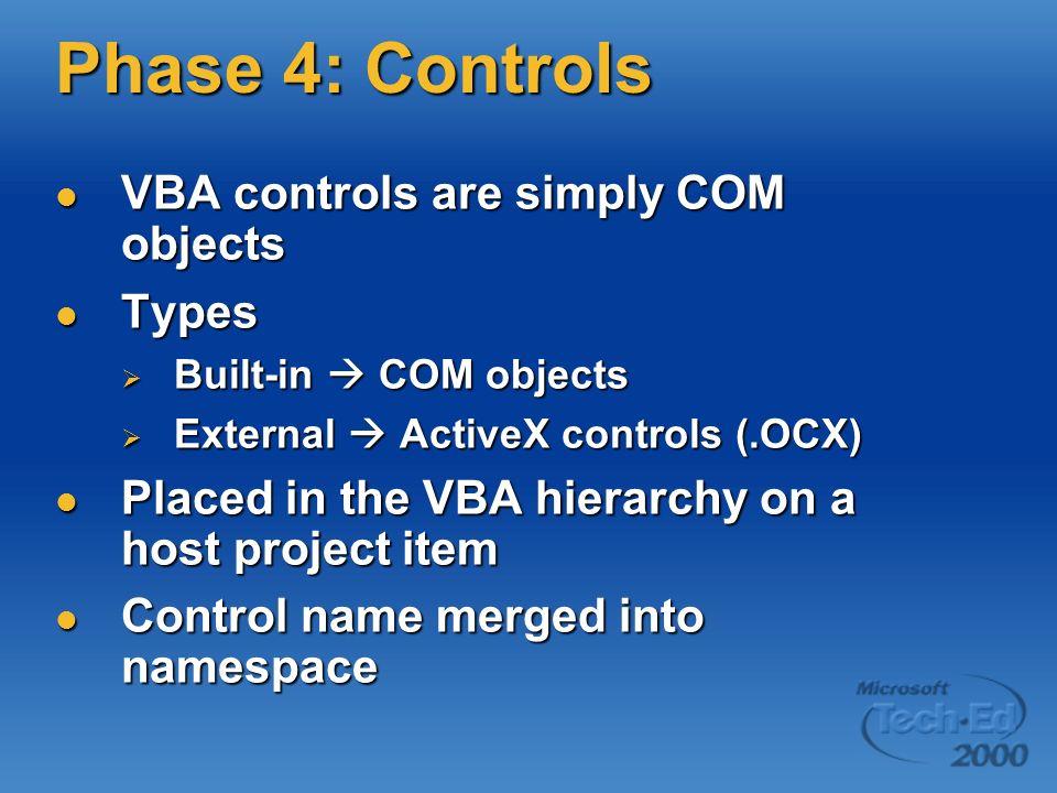 Phase 4: Controls VBA controls are simply COM objects VBA controls are simply COM objects Types Types Built-in COM objects Built-in COM objects Extern