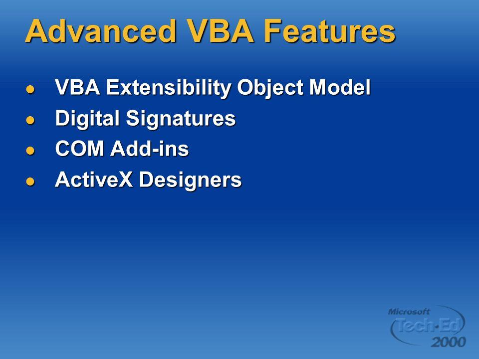Advanced VBA Features VBA Extensibility Object Model VBA Extensibility Object Model Digital Signatures Digital Signatures COM Add-ins COM Add-ins Acti