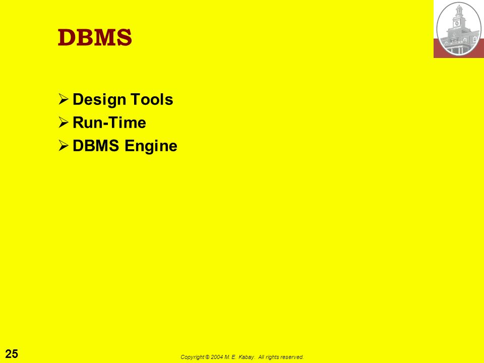 25 Copyright © 2004 M. E. Kabay. All rights reserved. DBMS Design Tools Run-Time DBMS Engine