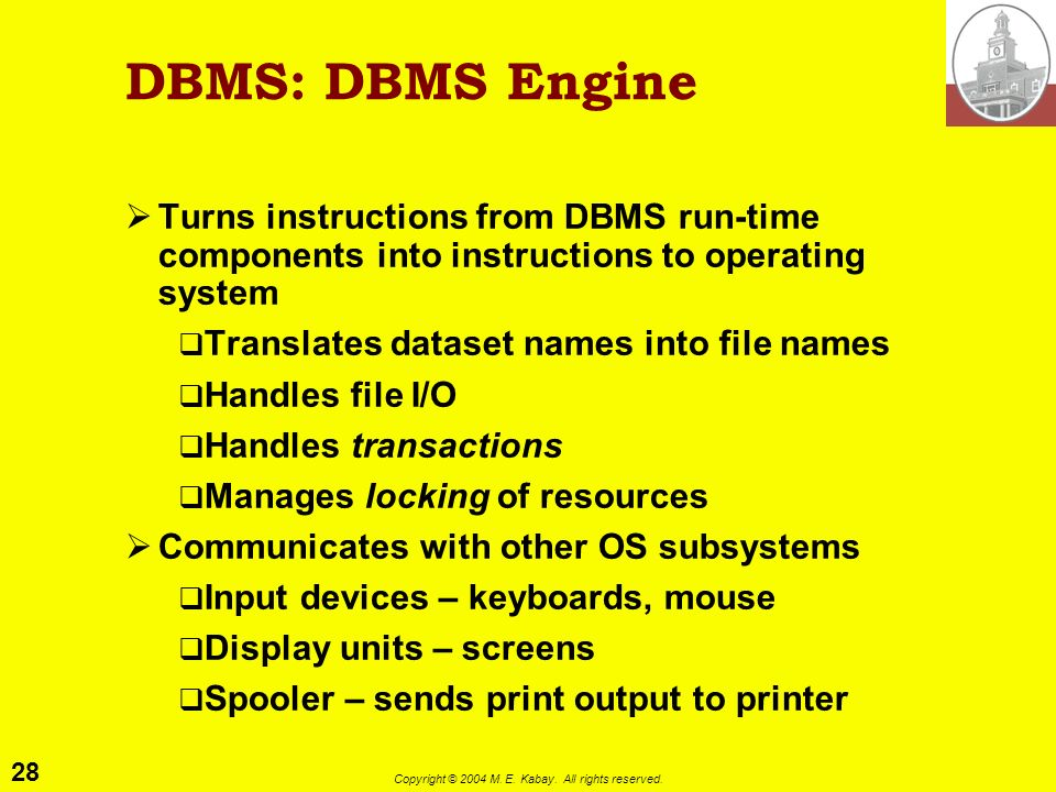 28 Copyright © 2004 M. E. Kabay. All rights reserved. DBMS: DBMS Engine Turns instructions from DBMS run-time components into instructions to operatin
